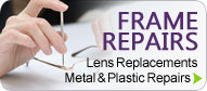 Lens Replacements, Metal & Plastic Repairs